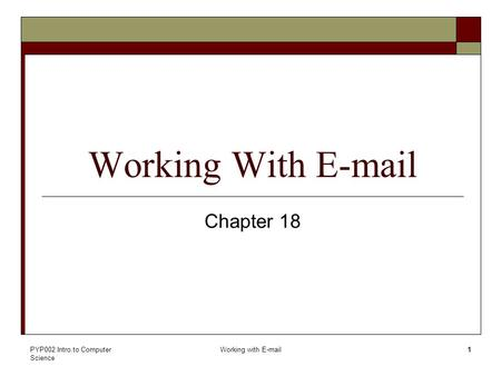 PYP002 Intro.to Computer Science Working with E-mail1 Working With E-mail Chapter 18.