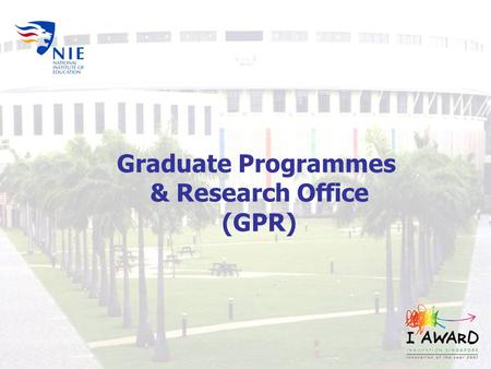 Graduate Programmes & Research Office (GPR). Professor Lee Sing Kong Dean Graduate Programmes & Research A/P Steven Tan Associate Dean Professional Development.