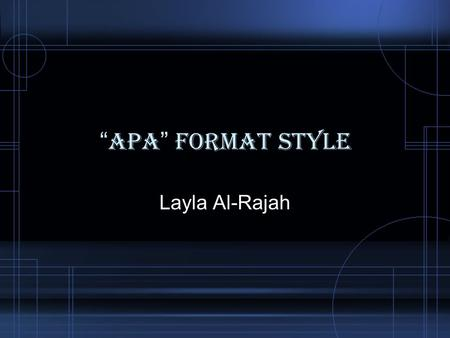 """ APA "" FORMAT STYLE Layla Al-Rajah. Introduction APA (American Psychological Association). Format and Documentation of a Research Study Most commonly."