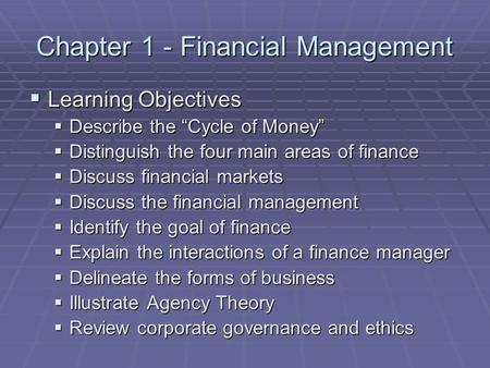 "Chapter 1 - Financial Management  Learning Objectives  Describe the ""Cycle of Money""  Distinguish the four main areas of finance  Discuss financial."