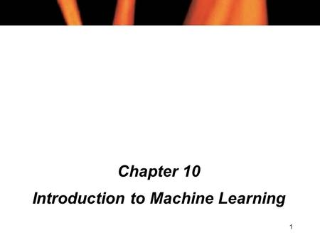 1 Chapter 10 Introduction to Machine Learning. 2 Chapter 10 Contents (1) l Training l Rote Learning l Concept Learning l Hypotheses l General to Specific.