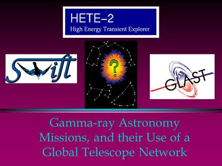 Gamma-ray Astronomy Missions, and their Use of a Global Telescope Network.