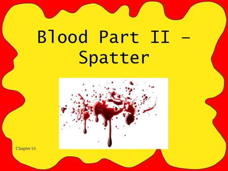 Blood Part II – Spatter.