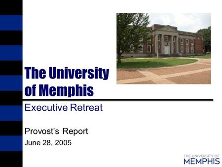 The University of Memphis Executive Retreat Provost's Report June 28, 2005.