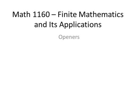 Math 1160 – Finite Mathematics and Its Applications Openers.