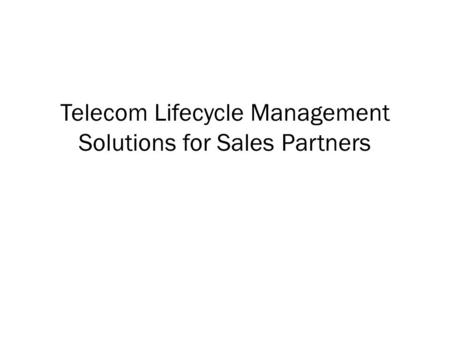 Telecom Lifecycle Management Solutions for Sales Partners.