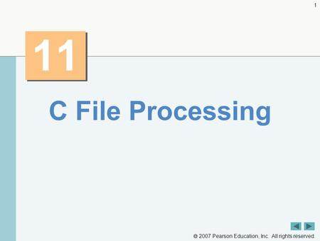  2007 Pearson Education, Inc. All rights reserved. 1 11 C File Processing.