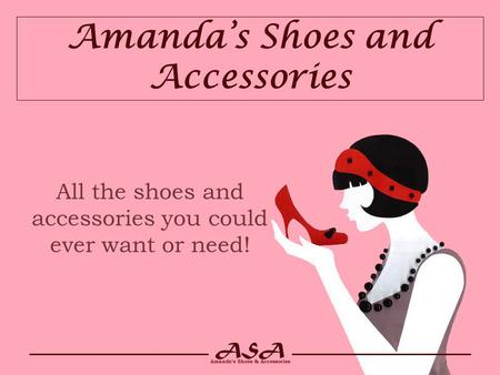 Amanda's Shoes and Accessories All the shoes and accessories you could ever want or need!