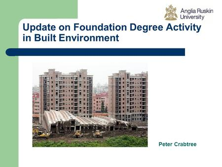 Update on Foundation Degree Activity in Built Environment Peter Crabtree.