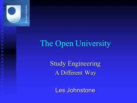 The Open University Study Engineering A Different Way Les Johnstone.