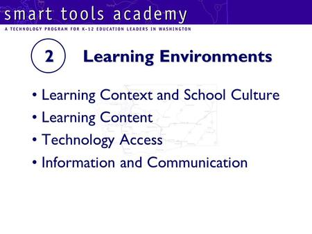 2 Learning Environments 2 Learning Environments Learning Context and School Culture Learning Content Technology Access Information and Communication.