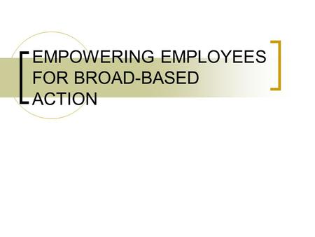 EMPOWERING EMPLOYEES FOR BROAD-BASED ACTION. Learning Objectives 1. Describing the obstacles of empowering 2. Describing changing system or structure.