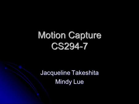 Motion Capture CS294-7 Jacqueline Takeshita Mindy Lue.