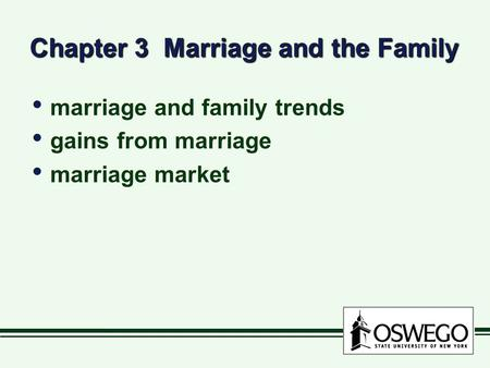 Chapter 3 Marriage and the Family marriage and family trends gains from marriage marriage market marriage and family trends gains from marriage marriage.