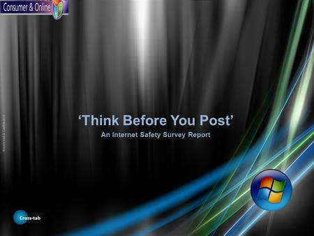 Cross-tab 'Think Before You Post' An Internet Safety Survey Report Restricted & Confidential.