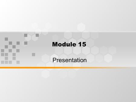 Module 15 Presentation. What's Inside Designing a syllabus Students' presentation Evaluation.