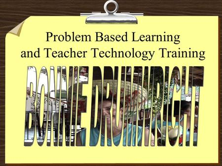 Problem Based Learning and Teacher Technology Training.