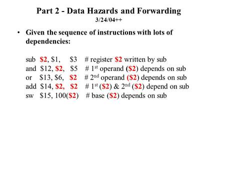 Part 2 - Data Hazards and Forwarding 3/24/04++