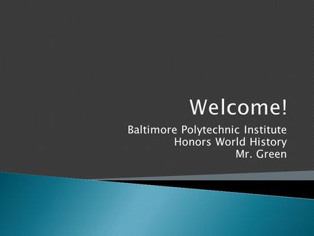 Baltimore Polytechnic Institute Honors World History Mr. Green.