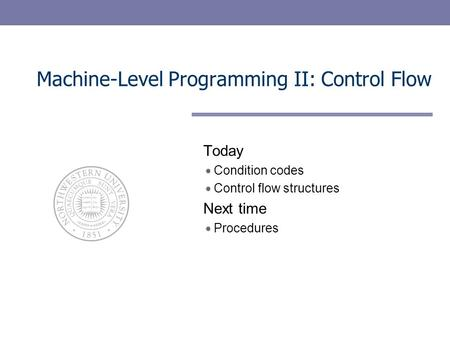 Machine-Level Programming II: Control Flow Today Condition codes Control flow structures Next time Procedures.