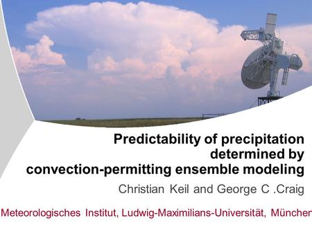 Institut für Physik der Atmosphäre Predictability of precipitation determined by convection-permitting ensemble modeling Christian Keil and George C.Craig.