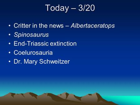 Today – 3/20 Critter in the news – Albertaceratops Spinosaurus End-Triassic extinction Coelurosauria Dr. Mary Schweitzer.