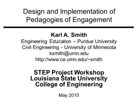 Design and Implementation of Pedagogies of Engagement Karl A. Smith Engineering Education – Purdue University Civil Engineering - University of Minnesota.