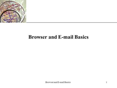 XP Browser and E-mail Basics1. XP Browser and E-mail Basics2 Learn about Web browser software and Web pages The Web is a collection of files that reside.