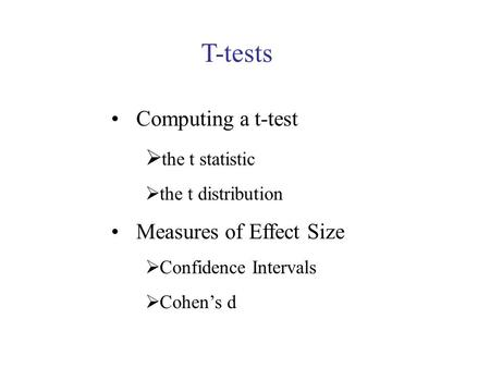 T-tests Computing a t-test  the t statistic  the t distribution Measures of Effect Size  Confidence Intervals  Cohen's d.