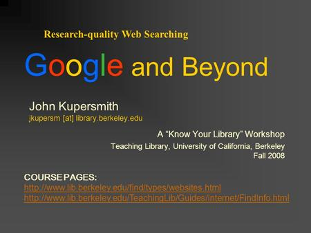 "John Kupersmith jkupersm [at] library.berkeley.edu A ""Know Your Library"" Workshop Teaching Library, University of California, Berkeley Fall 2008 Research-quality."