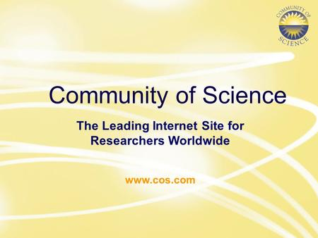 Community of Science The Leading Internet Site for Researchers Worldwide www.cos.com.