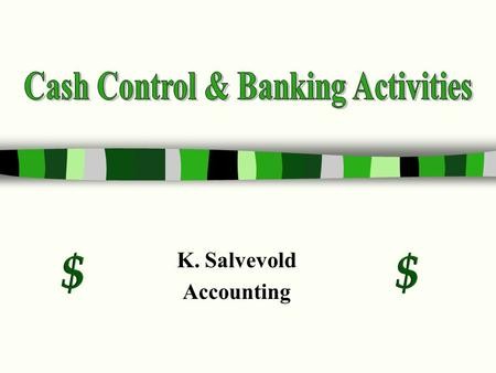 K. Salvevold Accounting Protecting Cash $ It is important to protect cash from loss, waste, theft, forgery, and embezzlement $ Cash is protected through.
