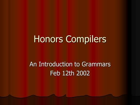 Honors Compilers An Introduction to Grammars Feb 12th 2002.