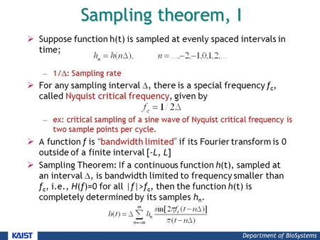 Sampling theorem, I  Suppose function h(t) is sampled at evenly spaced intervals in time; – 1/  : Sampling rate  For any sampling interval , there.