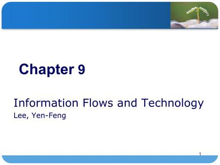 1 Chapter 9 Information Flows and Technology Lee, Yen-Feng.