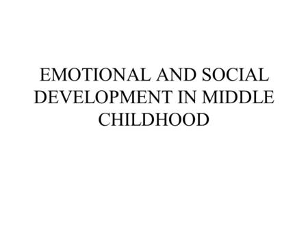 EMOTIONAL AND SOCIAL DEVELOPMENT IN MIDDLE CHILDHOOD