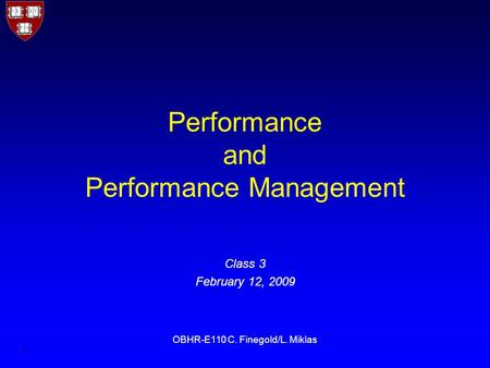1 OBHR-E110 C. Finegold/L. Miklas Performance and Performance Management Class 3 February 12, 2009.