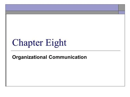 Organizational Communication Chapter Eight. © Copyright Prentice-Hall 2004 2 Communication Concepts Communication is defined as the process by which a.