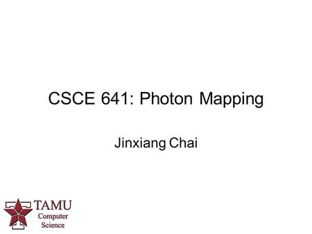 CSCE 641: Photon Mapping Jinxiang Chai. Outline Rendering equation Photon mapping.