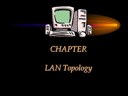 CHAPTER LAN Topology. Chapter Objectives Describe the characteristics of different LAN topologies –Bus, ring, star and mixed topologies Compare and contrast.