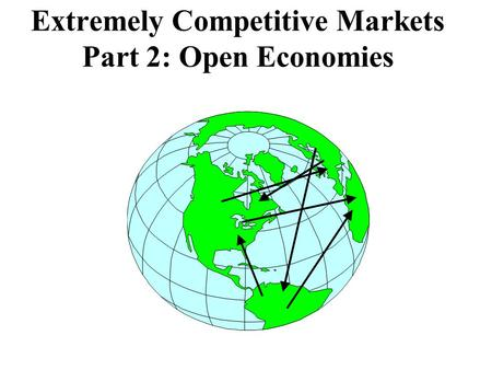 Extremely Competitive Markets Part 2: Open Economies.
