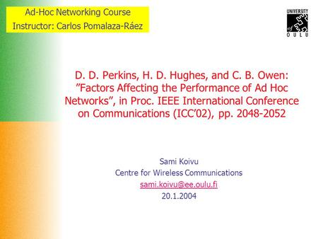 "Ad-Hoc Networking Course Instructor: Carlos Pomalaza-Ráez D. D. Perkins, H. D. Hughes, and C. B. Owen: ""Factors Affecting the Performance of Ad Hoc Networks"","
