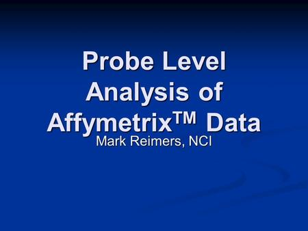 Probe Level Analysis of AffymetrixTM Data