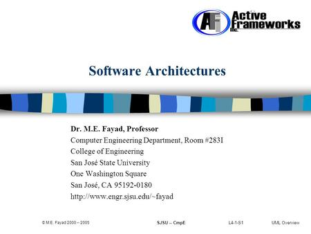 L4-1-S1 UML Overview © M.E. Fayad 2000 -- 2005 SJSU -- CmpE Software Architectures Dr. M.E. Fayad, Professor Computer Engineering Department, Room #283I.