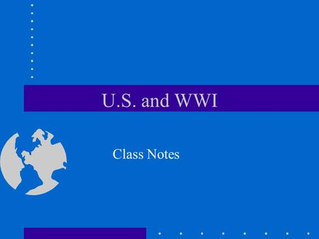 U.S. and WWI Class Notes Beginning of WWI started off as a small conflict between the countries of Serbia and Austria- Hungary.