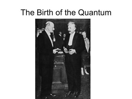 The Birth of the Quantum. Blackbody A body that absorbs all the electromagnetic radiation that falls on it. Example: opening of a cave or oven: