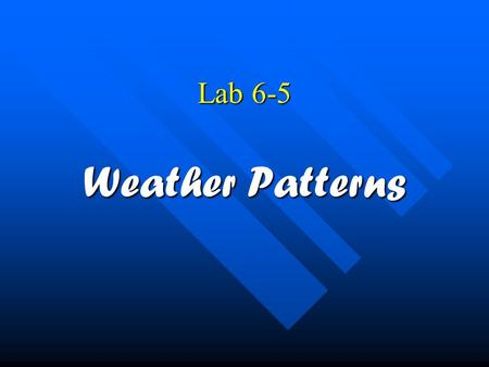 Lab 6-5 Weather Patterns.
