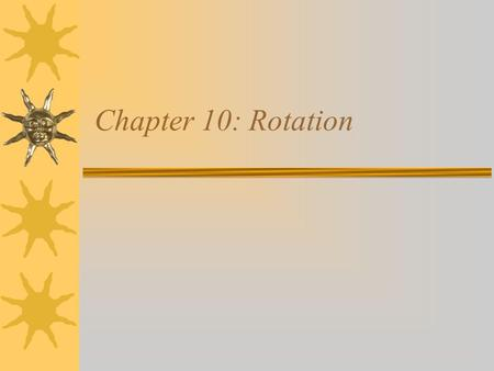 Chapter 10: Rotation. Rotational Variables Radian Measure Angular Displacement Angular Velocity Angular Acceleration.