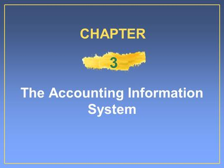 The Accounting Information System CHAPTER 3. The Accounting Information System The system of:The system of: –Collecting and processing transaction data.