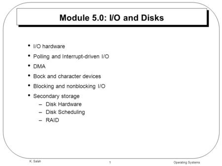 Operating Systems 1 K. Salah Module 5.0: I/O and Disks I/O hardware Polling and Interrupt-driven I/O DMA Bock and character devices Blocking and nonblocking.